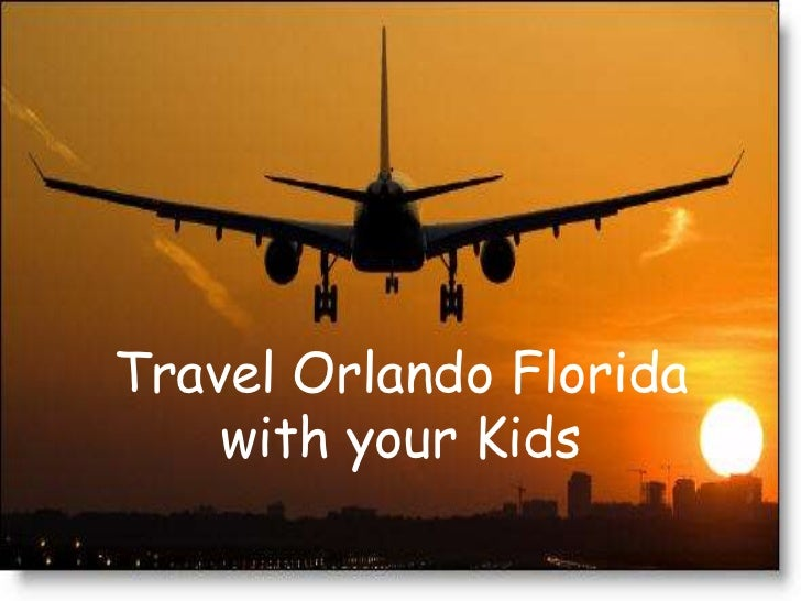 Travel Orlando Florida    with your Kids