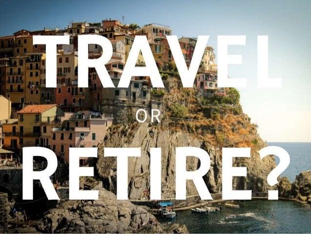 Travel or Retire?
