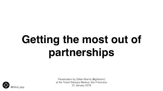 Getting the most out of partnerships @hitlist_app Presentation by Gillian Morris (@gillianim) at the Travel Startups Meetu...