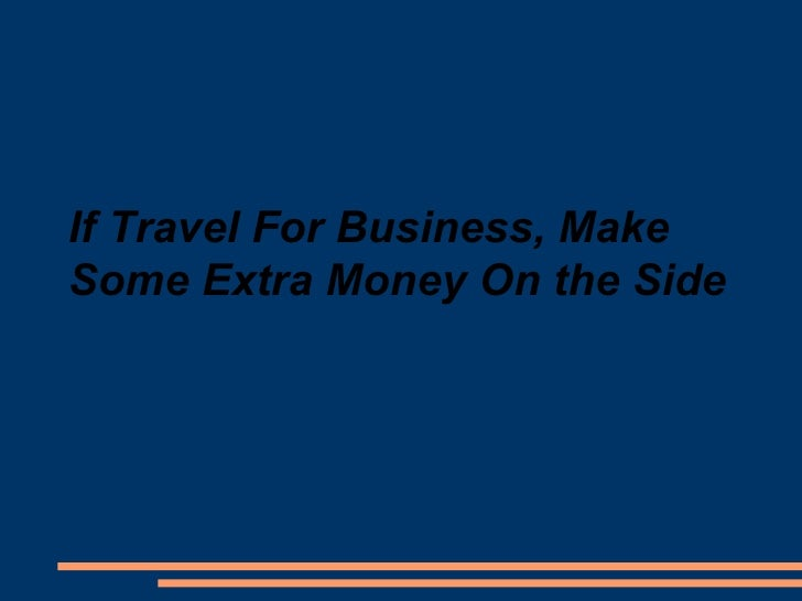 If Travel For Business, Make Some Extra Money On the Side