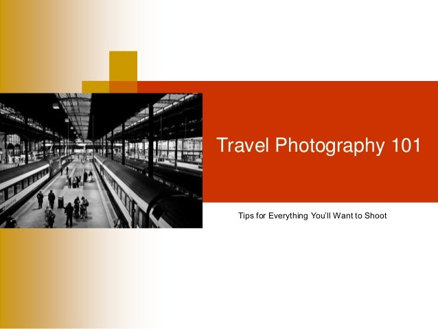 Travel Photography 101 Tips for Everything You'll Want to Shoot
