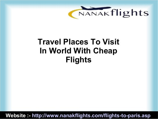 Website :- http://www.nanakflights.com/flights-to-paris.asp Travel Places To Visit In World With Cheap Flights