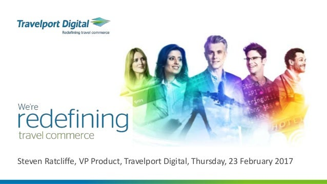 Steven Ratcliffe, VP Product, Travelport Digital, Thursday, 23 February 2017