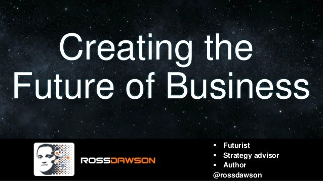Creating the Future of Business ▪ Futurist ▪ Strategy advisor ▪ Author @rossdawson