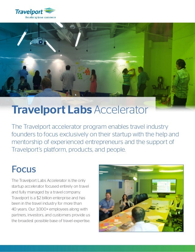 Focus The Travelport Labs Accelerator is the only startup accelerator focused entirely on travel and fully managed by a tr...