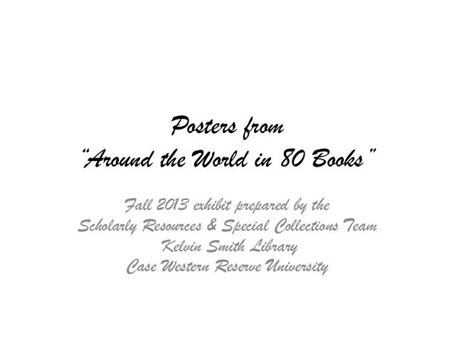 """Posters from """"Around the World in 80 Books"""" Fall 2013 exhibit prepared by the Scholarly Resources & Special Collections Te..."""