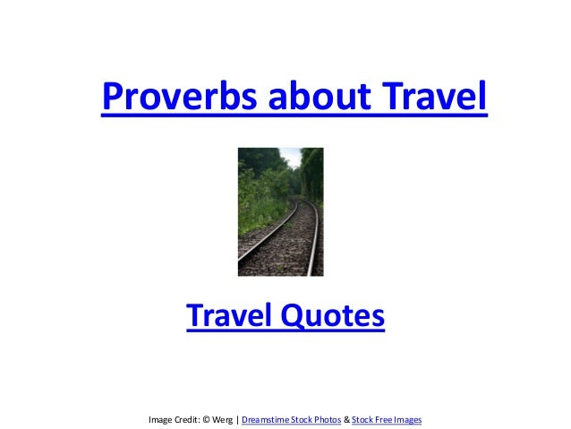 Image Credit: © Werg | Dreamstime Stock Photos & Stock Free ImagesProverbs about TravelTravel Quotes