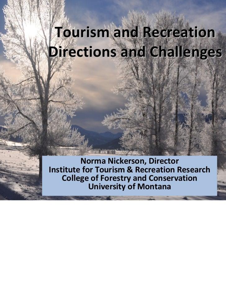 TourismandRecreationDirectionsandChallenges         NormaNickerson,DirectorInstituteforTourism&RecreationResear...
