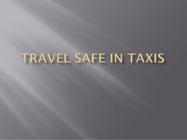  Never flag down a taxi All ways pre bok the taxi Do not allow the driver to hear your plans Never travel alone