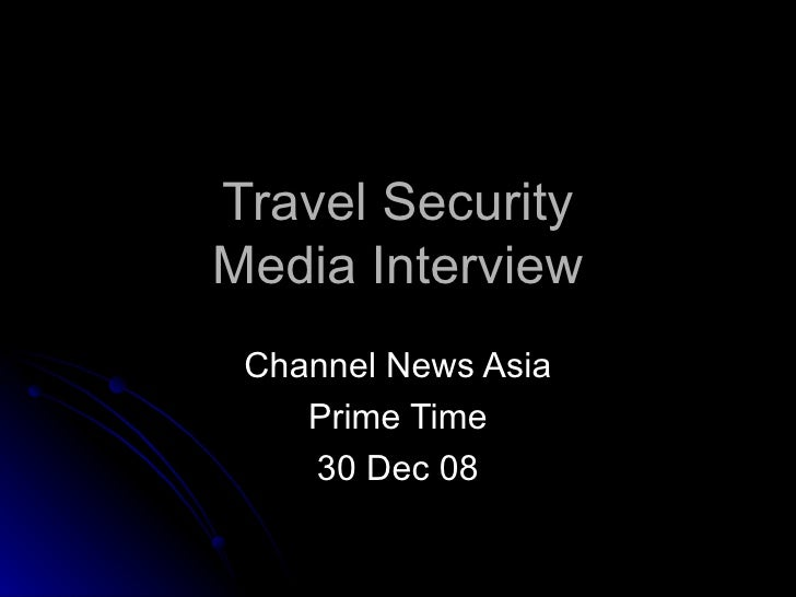 Travel Security Media Interview Channel News Asia Prime Time 30 Dec 08