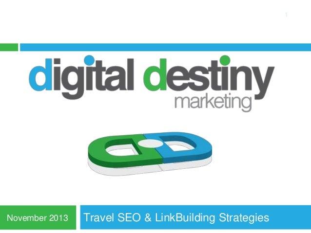 1  November 2013  Travel SEO & LinkBuilding Strategies