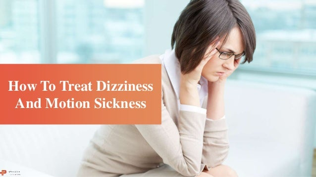 How To Treat Dizziness And Motion Sickness