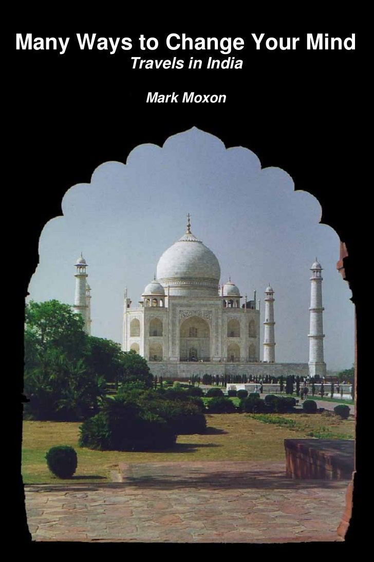 Many Ways to Change Your Mind         Travels in India           Mark Moxon