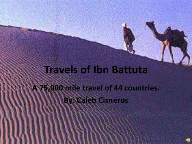 Travels of Ibn Battuta A 75,000 mile travel of 44 countries. By: Caleb Cisneros