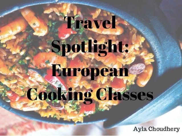 Travel Spotlight: European Cooking Classes Ayla Choudhery