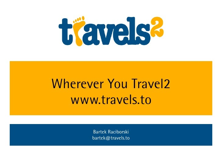 Wherever You Travel2   www.travels.to        Bartek Raciborski       bartek@travels.to
