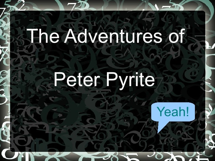 The Adventures of  Peter Pyrite Yeah!