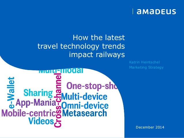 December 2014  How the latest  travel technology trends impact railways  Katrin Heintschel  Marketing Strategy