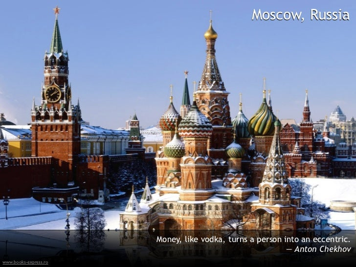 Moscow, Russia                       Money, like vodka, turns a person into an eccentric.                                 ...