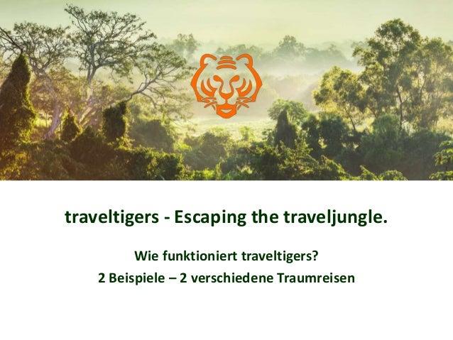 traveltigers - Escaping the traveljungle.  Wie funktioniert traveltigers?  2 Beispiele – 2 verschiedene Traumreisen