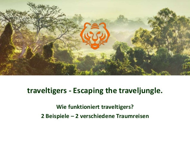 traveltigers - Escaping the traveljungle.  Wie funktioniert traveltigers?  2 Beispiele – 2 verschiedene Traumreisen