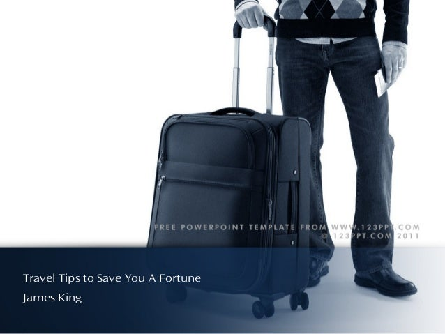 Travel Tips to Save You A FortuneJames King