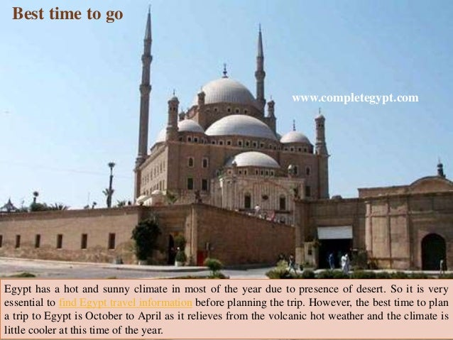 Best time to go  www.completegypt.com  Egypt has a hot and sunny climate in most of the year due to presence of desert. So...