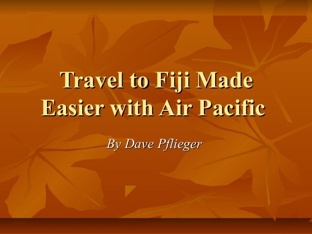 Travel to Fiji MadeEasier with Air Pacific      By Dave Pflieger