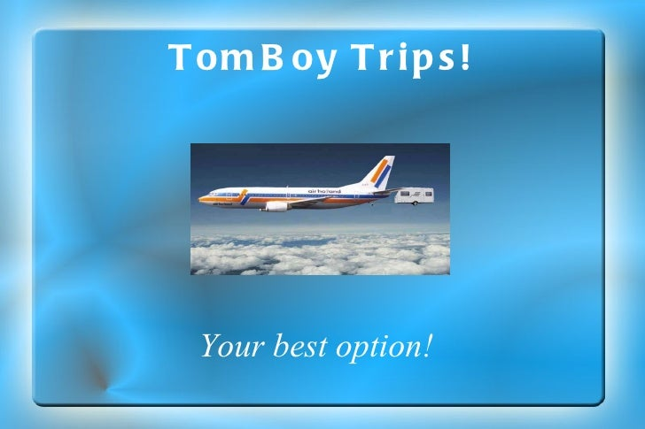 TomBoy Trips! Your best option!