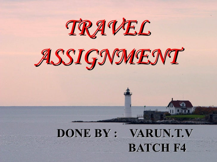 TRAVEL ASSIGNMENT DONE BY :  VARUN.T.V BATCH F4