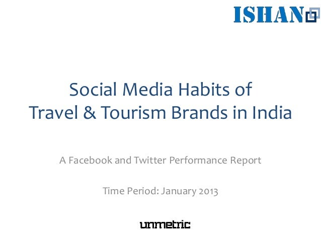 Social Media Habits ofTravel & Tourism Brands in IndiaA Facebook and Twitter Performance ReportTime Period: January 2013