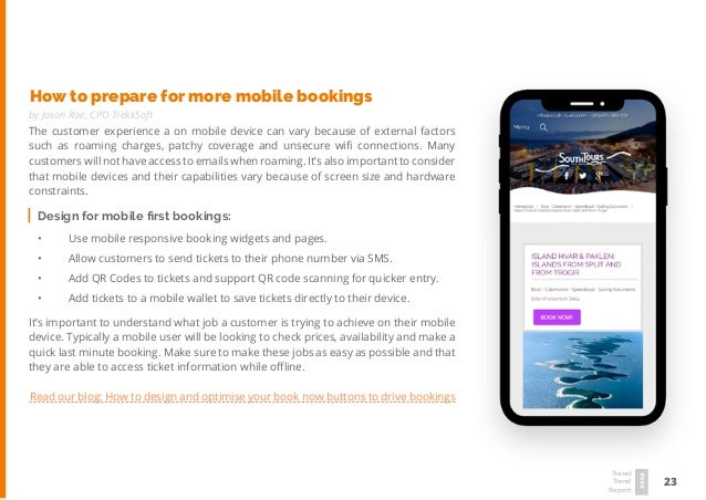 23 Travel Trend Report 2019 How to prepare for more mobile bookings by Jason Roe, CPO TrekkSoft The customer experience a ...