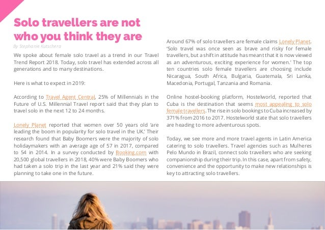 35 Travel Trend Report 2019 Solo travellers are not who you think they are By Stephanie Kutschera We spoke about female so...