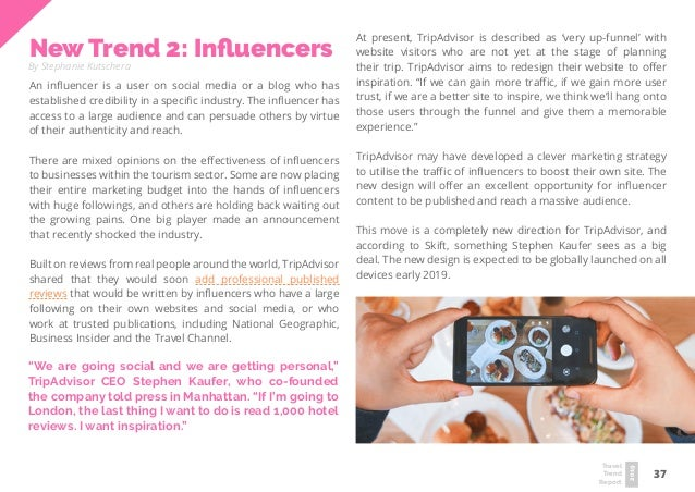 37 Travel Trend Report 2019 New Trend 2: Influencers By Stephanie Kutschera An influencer is a user on social media or a b...
