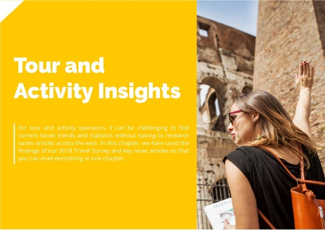 56 Travel Trend Report 2019 Tour and Activity Insights For tour and activity operators, it can be challenging to find curr...