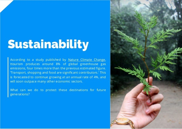 64 Travel Trend Report 2019 Sustainability According to a study published by Nature Climate Change, ttourism produces arou...
