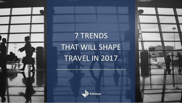 7 trends that will shape travel in 2017