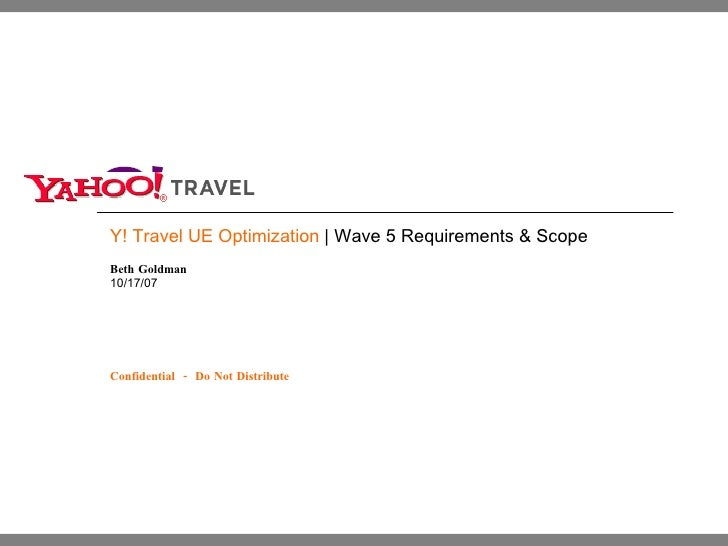 Y! Travel UE Optimization  | Wave 5 Requirements & Scope Beth Goldman 10/17/07 Confidential  -  Do Not Distribute