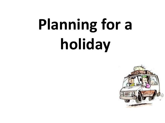 Planning for a   holiday
