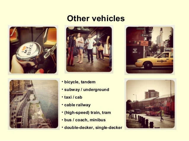 Other vehicles  • bicycle, tandem • subway / underground • taxi / cab • cable railway • (high-speed) train, tram • bus / c...