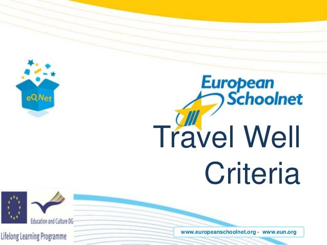 Travel Well    Criteria  www.europeanschoolnet.org - www.eun.org