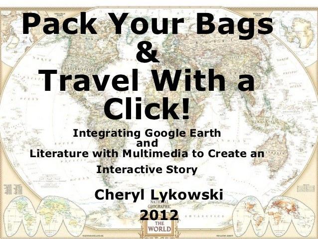 Pack Your Bags       & Travel With a     Click!        Integrating Google Earth                  andLiterature with Multim...
