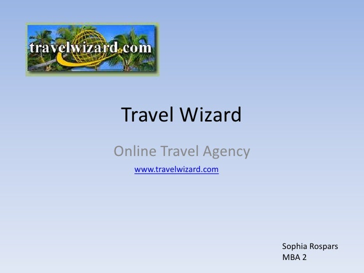 Travel Wizard<br />Online Travel Agency<br />www.travelwizard.com<br />Sophia Rospars MBA 2 <br />