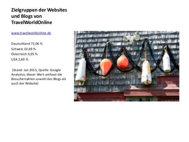 Zielgruppen der Websites und Blogs von TravelWorldOnline www.travelworldonline.de Deutschland 73,06 % Schweiz 10,69 % Öste...
