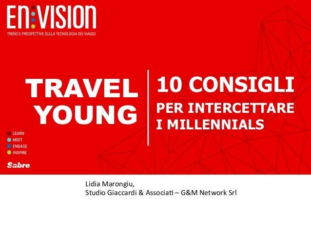10 CONSIGLI PER INTERCETTARE I MILLENNIALS RAPPORTO DI RICERCA YOUNG Lidia  Marongiu,     Studio  Giaccardi  & ...