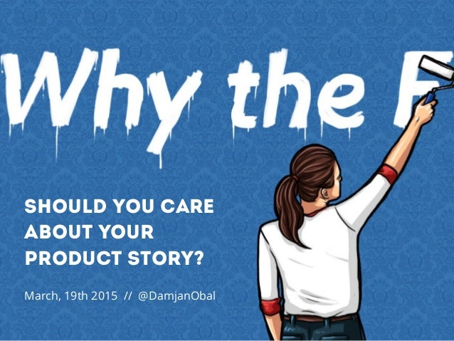 should you care about your PRODUCT story? March, 19th 2015 // @DamjanObal