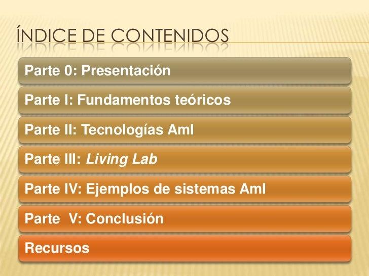 ÍNDICE DE CONTENIDOSParte 0: PresentaciónParte I: Fundamentos teóricosParte II: Tecnologías AmIParte III: Living LabParte ...