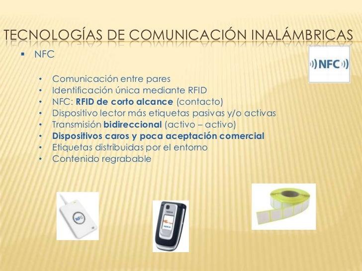 TECNOLOGÍAS DE COMUNICACIÓN INALÁMBRICAS  NFC    •   Comunicación entre pares    •   Identificación única mediante RFID  ...