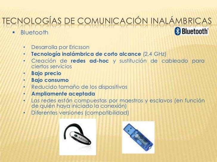 TECNOLOGÍAS DE COMUNICACIÓN INALÁMBRICAS  Bluetooth    •   Desarrolla por Ericsson    •   Tecnología inalámbrica de corto...