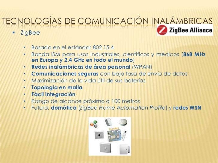 TECNOLOGÍAS DE COMUNICACIÓN INALÁMBRICAS  ZigBee    •   Basada en el estándar 802.15.4    •   Banda ISM para usos industr...